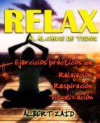 RELAX AL ALCANCE DE TODOS EJERCICIOS PRÁCTICOS DE: RELAJACIÓN RESPIRACIÓN VISUALIZACIÓN (ebook)