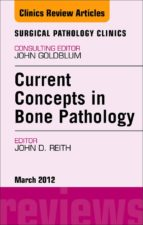 CURRENT CONCEPTS IN BONE PATHOLOGY, AN ISSUE OF SURGICAL PATHOLOGY CLINICS E-BOOK