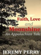 FAITH, LOVE AND MOONSHINE