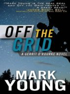 OFF THE GRID (A GERRIT O'ROURKE NOVEL)