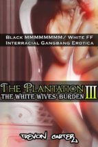 The Plantation 3: The White Wives' Burden (Interracial Gangbang Erotica) (ebook)