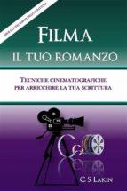Filma Il Tuo Romanzo: Tecniche Cinematografiche Per Potenziare La Tua Scrittura (ebook)