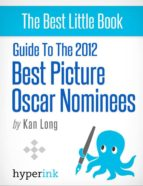 GUIDE TO THE 2012 BEST PICTURE OSCAR NOMINEES
