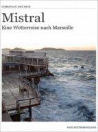 MISTRAL - EINE WETTERREISE NACH MARSEILLE
