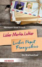 LIEBER MARTIN LUTHER - LIEBER PAPST FRANZISKUS