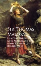 Le Morte Darthur: King Arthur and his noble Knights of the Round Table (ebook)