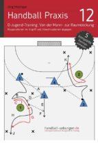 Handball Praxis 12 – D-Jugend-Training: Von der Mann- zur Raumdeckung - Kooperationen im Angriff und Abwehroptionen dagegen (ebook)