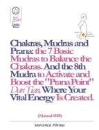 """Chakras, Mudras and Prana: the 7 Basic Mudras to Balance the Chakras. And the 8th Mudra -Esoteric and Powerful- to Activate and Boost the """"Prana Point"""" Dan Tian, Where Your Vital Energy is Created. (Manual #005) (ebook)"""