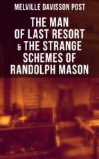 The Man of Last Resort & The Strange Schemes of Randolph Mason (ebook)