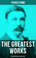 The Greatest Works of Fergus Hume - 22 Mystery Novels  in One Edition (ebook)