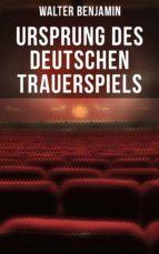 Ursprung des deutschen Trauerspiels (Vollständige Ausgabe) (ebook)