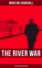 THE RIVER WAR (HISTORY OF THE WAR IN SUDAN)