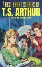 7 best short stories by T. S. Arthur (ebook)