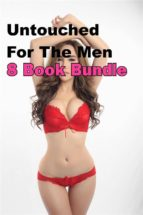 Untouched For The Men 8 Book Bundle: Erotica Taboo Taking Hard Rough Oral Group Filled Pounded Creampie Gang (ebook)