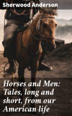 HORSES AND MEN: TALES, LONG AND SHORT, FROM OUR AMERICAN LIFE