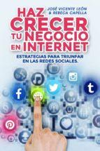 HAZ CRECER TU NEGOCIO EN INTERNET. ESTRATEGIAS PARA TRIUNFAR EN LAS REDES SOCIALES (ebook)