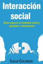 Interacción Social – Cómo Superar La Ansiedad Social Y Aprender A Relacionarse (ebook)