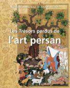 Les Trésors perdus de l'art persan (ebook)