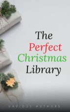 The Perfect Christmas Library: A Christmas Carol, The Cricket on the Hearth, A Christmas Sermon, Twelfth Night...and Many More (200 Stories) (ebook)