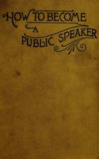 How to Become a Public Speaker - Showing the bests, ease and fluency in speech (ebook)