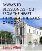 BYWAYS TO BLESSEDNESS + OUT FROM THE HEART +THROUGH THE GATES OF GOOD
