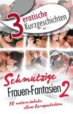 """3 erotische Kurzgeschichten aus: """"Schmutzige Frauen-Fantasien 2"""" (ebook)"""