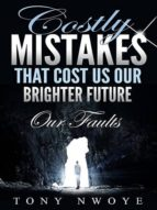 COSTLY MISTAKES THAT COST US OUR BRIGHTER FUTURE