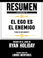 RESUMEN EXTENDIDO DE EL EGO ES ENEMIGO (EGO IS THE ENEMY) - BASADO EN EL LIBRO DE RYAN HOLIDAY