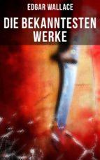 Die bekanntesten Werke von Edgar Wallace (ebook)