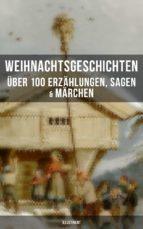 Weihnachtsgeschichten: Über 100 Erzählungen, Sagen & Märchen (Illustriert) (ebook)