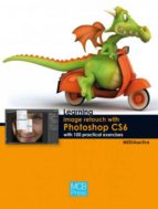 Learning image retouch with photoshop CS6 with 100 practical exercices (ebook)