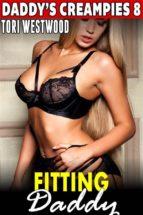 Fitting Daddy : Daddy's Creampies 8 (Daddy Erotica Breeding Erotica Taboo Erotica Incest Erotica Family Sex Erotica Pregnancy Erotica) (ebook)