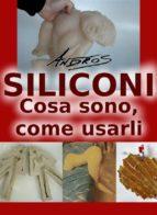 Siliconi - Cosa sono, come usarli (ebook)