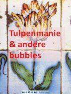 TULPENMANIE & ANDERE BUBBLES (NIEUWE VERTALING)