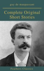 Guy De Maupassant: Complete Original Short Stories (Feathers Classics) (ebook)