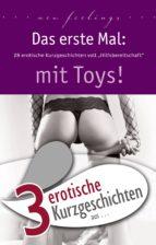 """3 erotische Kurzgeschichten aus: """"Das erste Mal: mit Toys!"""" (ebook)"""