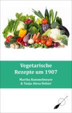 Vegetarische Rezepte um 1907 (ebook)