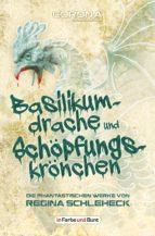 Basilikumdrache und Schöpfungskrönchen - Die phantastischen Werke von Regina Schleheck (ebook)