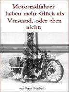 MOTORRADFAHRER HABEN ENTWEDER MEHR GLÜCK ALS VERSTAND