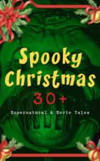 Spooky Christmas: 30+ Supernatural & Eerie Tales (ebook)