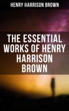 HENRY HARRISON BROWN Premium Collection: Dollars Want Me + Concentration: The Road To Success + How To Control Fate Through Suggestion + The Call Of The Twentieth Century + The New Emancipation (ebook)