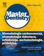 Stomatologia zachowawcza, stomatologia dziecieca, ortodoncja, periodontologia, protetyka. Seria Master Dentistry (ebook)