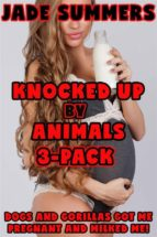 Knocked Up by Animals 3-Pack - Dogs and Gorillas Got Me Pregnant and Milked Me! (ebook)