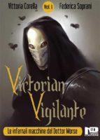 Victorian Vigilante - Le Infernali Macchine del Dottor Morse (Vol.1) (ebook)