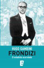 Frondizi, el estadista acorralado (ebook)