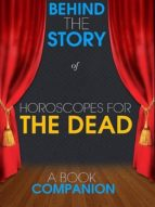 HOROSCOPES FOR THE DEAD - BEHIND THE STORY (A BOOK COMPANION