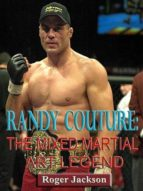 RANDY COUTURE: THE MIXED MARTIAL ART LEGEND