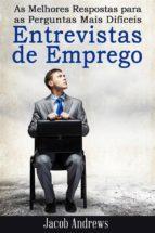 As Melhores Respostas Para As Perguntas Mais Difíceis Em Entrevistas De Emprego (ebook)