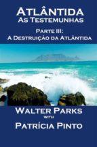 Atlântida - As Testemunhas - Parte Iii: A Destruição Da Atlântida (ebook)