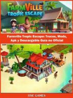 Farmville Tropic Escape: Trucos, Mods, Apk Y Descargable Guía No Oficial (ebook)